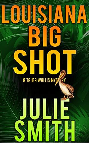 Louisiana Bigshot: A Humorous New Orleans Mystery; Talba Wallis #2 (The Talba Wallis PI Series)