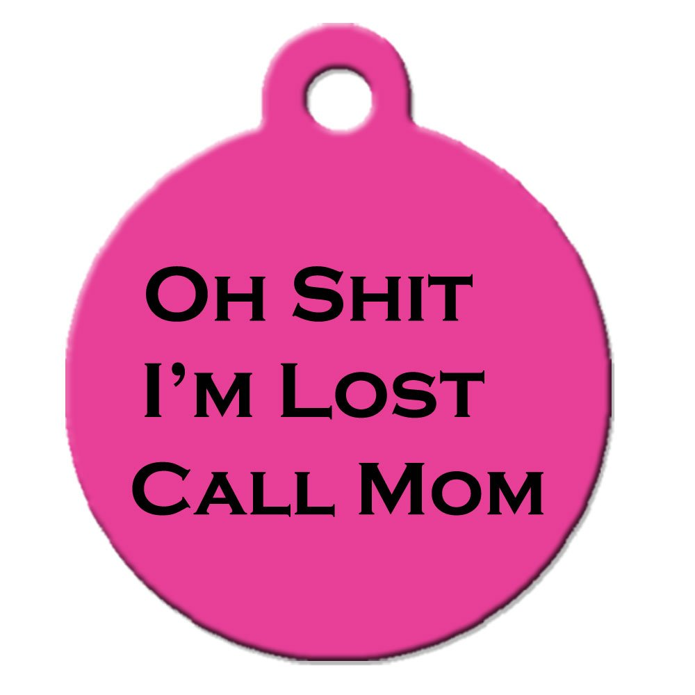 Funny Dog Cat Pet ID Tag - ''Oh Shit I'm Lost Call Mom'' - Personalize Colors A...