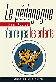 Le Pédagogue n'aime pas les enfants par Henri Roorda
