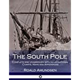 The South Pole: Complete and Unabridged with Illustrations, Charts, Maps and Appendices