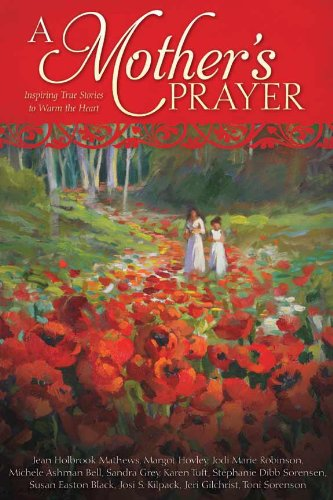 A Mother's Prayer Inspiring True Stories to Warm the Heart