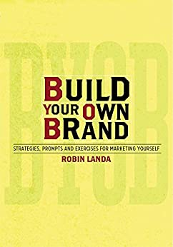 Build Your Own Brand: Strategies, Prompts and Exercises for Marketing Yourself by [Landa, Robin]
