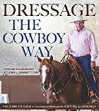 #6: Dressage the Cowboy Way: The Complete Guide to Training and Riding with Soft Feel and Kindness