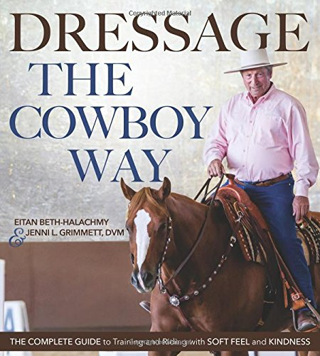 - Dressage the Cowboy Way: The Complete Guide to Training and Riding with Soft Feel and Kindness