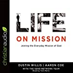 Life on Mission: Joining the Everyday Mission of God | Dustin Willis,Aaron Coe