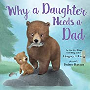 Why a Daughter Needs a Dad: Celebrate Your Father Daughter Bond with this Special Father's Day Book and Gi