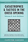 Catastrophes & Tactics in the Chess Opening - Volume 5: Anti-Sicilians: Winning in 15 Moves or Less: Chess Tactics, Brilliancies & Blunders in the Chess Opening (Winning Quickly at Chess)