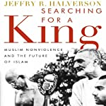 Searching for a King: Muslim Nonviolence and the Future of Islam | Jeffry Halverson