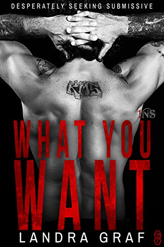 What You Want (1Night Stand): Desperately Seeking Submissive #2 (Landra Graf)