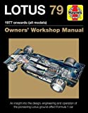 Lotus 79 1978 Onwards (All Models): An Insight Into the Design, Engineering and Operation of Lotus's Pioneering Ground-Effect Formula 1 Car (Haynes Manuals) (Owners' Workshop Manual)
