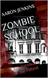 Zombie School: 101: Survival of the Fittest