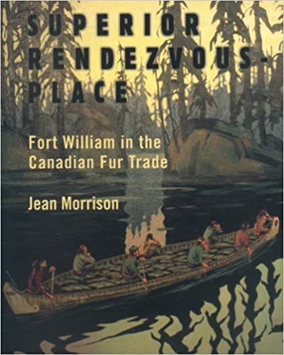 Book Superior Rendezvous-Place: Fort William in the Canadian Fur Trade by Morrison, Jean (2007)