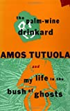 The Palm-Wine Drinkard and My Life in the Bush of Ghosts, Amos Tutuola, 0802133630