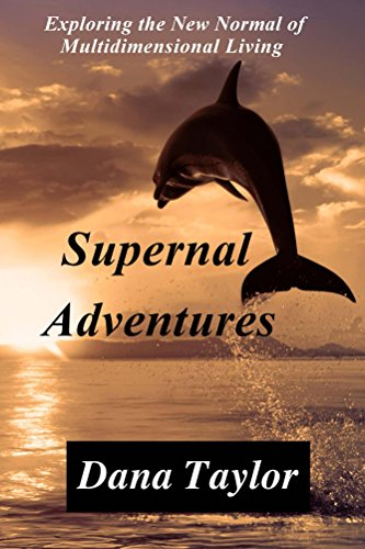 Supernal Adventures: Exploring The New Normal Of Multidimensional Living by Dana Taylor ebook deal