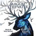 The Raven King: The Raven Cycle, Book 4 | Livre audio Auteur(s) : Maggie Stiefvater Narrateur(s) : Will Patton