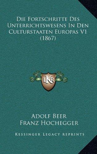 Download Die Fortschritte Des Unterrichtswesens In Den Culturstaaten Europas V1 (1867) (German Edition) pdf