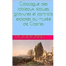 Catalogue des tableaux, statues, gravures et portraits exposés au musée de Castres (French Edition)
