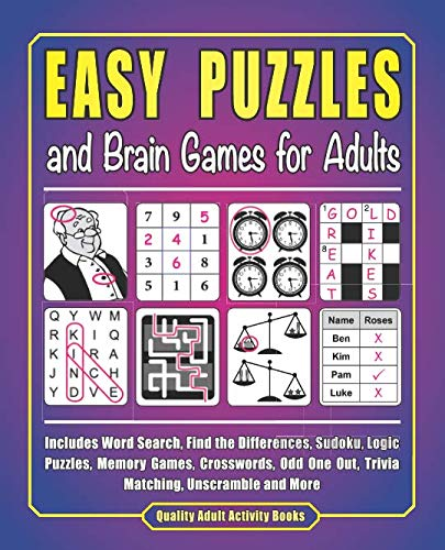 Easy Puzzles and Brain Games for Adults: Includes Word Search, Find the Differences, Sudoku, Logic Puzzles, Memory Games, Crosswords, Odd One Out, Trivia Matching, Unscramble and More