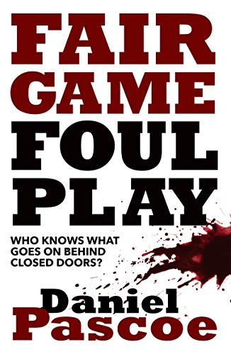 Fair Game Foul Play: Who Knows What Goes On Behind Closed Doors? by [Pascoe, Daniel]