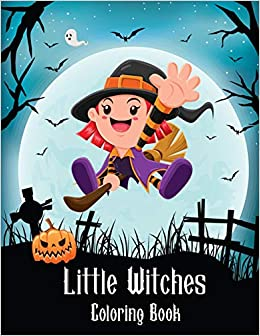 Little Witches Coloring Book 50 Cute Witches Coloring Pages For Kids Coloring Dromelin 9798683655969 Amazon Com Books