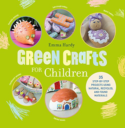 Green Crafts for Children: 35 step-by-step projects using natural, recycled, and found materials pdf