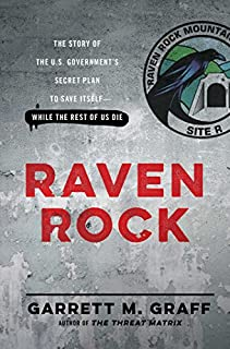 Book Cover: Raven Rock: The Story of the U.S. Government's Secret Plan to Save Itself--While the Rest of Us Die