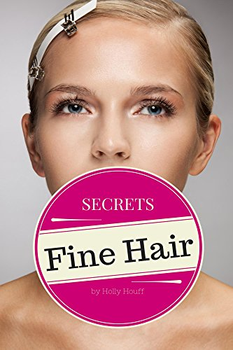 Fine Hair Secrets: The Top Tools, Best Hairstyles, and Premier Strategies for Awesome Hair (and an Even Better Life)