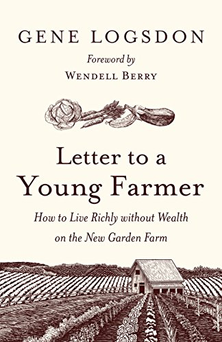 Letter to a Young Farmer: How to Live Richly without Wealth on the New Garden Farm by Gene Logsdon