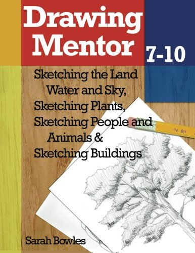 Drawing Mentor 7-10: Sketching the Land Water and Sky, Sketching Plants, Sketching People and Animals, Sketching Buildings pdf epub