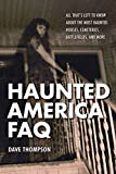 img - for Haunted America FAQ: All That's Left to Know About the Most Haunted Houses, Cemeteries, Battlefields, and More book / textbook / text book