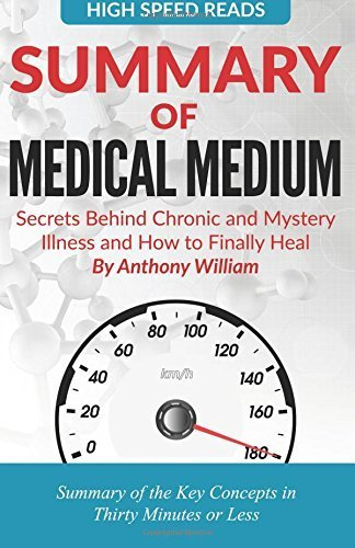 Summary Of Medical Medium: Secrets Behind Chronic And Mystery Illness And How To Finally Heal By High Speed Reads 2016-02-24
