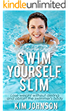 Swimming: Swim Yourself Slim and Obtain the Swimmer's Body: Losing Weight, Get Lean & Stay Healthy (Vegan, Bodybuilding, IIFYM, Whole 30, Carb Cycling, ... detox, mediterranean diet, Build Muscle)