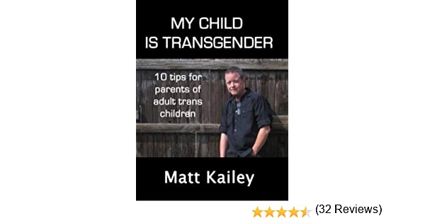 Amazon.com: My Child is Transgender: 10 Tips for Parents of Adult Trans Children (10 Trans Tips) eBook: Matt Kailey: Kindle Store