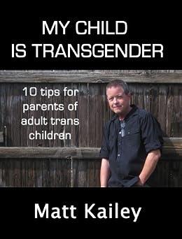 My Child is Transgender: 10 Tips for Parents of Adult Trans Children (10 Trans