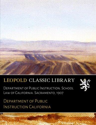 Download Department of Public Instruction. School Law of California. Sacramento, 1907 pdf epub