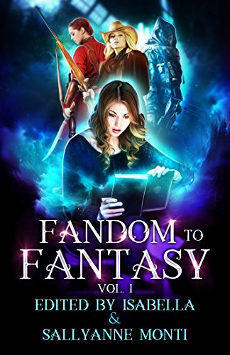 Fandom to Fantasy: Volume 1 by [Authors, Various ]