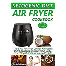 Ketogenic Diet Air Fryer Cookbook: The Easy Air Fryer Cooker Ketogenic Diet Cookbook to Reset Your Body, Lose Weight and Live a Healthy Life
