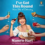I've Got This Round: More Tales of Debauchery | Mamrie Hart