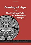 Coming of Age : The Evolving Field of Adventure Therapy, , 0929361148
