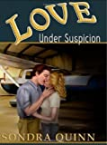 Love Under Suspicion by Sondra Quinn (2006-06-17)
