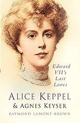 Alice Keppel and Agnes Keyser: Edward VII's Last Loves