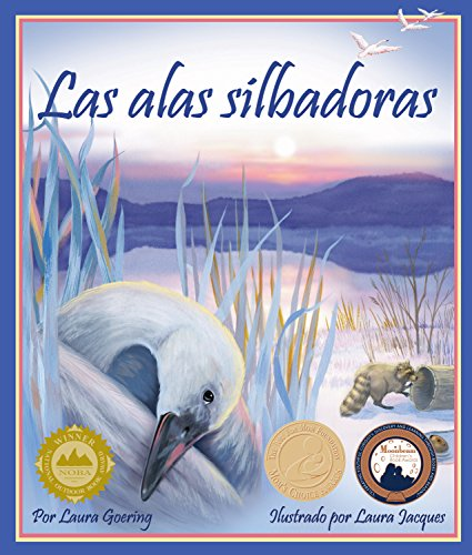 Whistling Wings - Las alas silbadoras [Whistling Wings] (Spanish Edition) (Arbordale Collection)