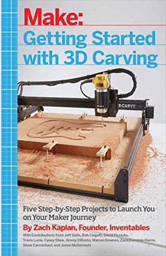 Getting Started with 3D Carving: Five Step-by-Step Projects to Launch You on Your Maker Journey ()