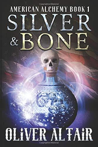 Silver & Bone (American Alchemy Band 1)
