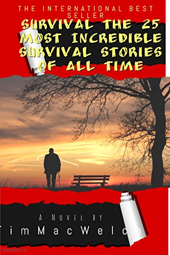 25 Most Incredible True Survival Stories : The Survival Stories of All Time