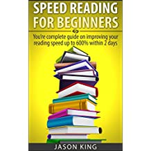 Speed Reading For Beginners: You're Complete Guide On Improving Your Reading Speed Up To 600% Within 1 Week (speeding reading for beginners,speed reading,how to speed read,speed reading tips)