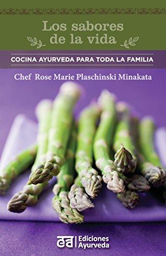Los Sabores de La Vida - Cocina Ayurveda Para Toda La Familia (Spanish Edition) [Rose Marie Plaschinski] (Tapa Blanda)