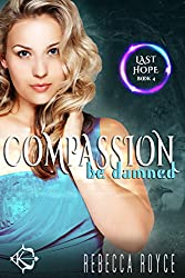 Compassion Be Damned: A Reverse Harem Paranormal Romance (Last Hope Book 4)