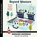 Beyond Measure: The Big Impact of Small Changes Hörbuch von Margaret Heffernan Gesprochen von: Margaret Heffernan