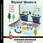 Beyond Measure: The Big Impact of Small Changes | Margaret Heffernan